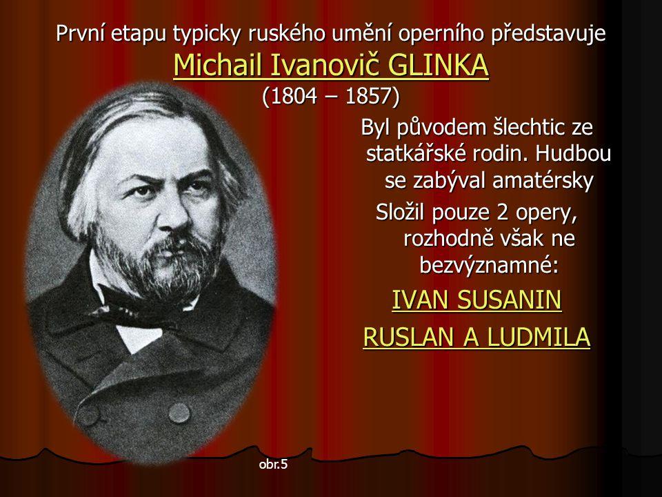 Opera se do Ruska dostává poprvé v roce 1670 z Itálie. Vzápětí bylo zřízeno první dvorní divadlo carské. V polovině 18. století začíná velký rozvoj dv