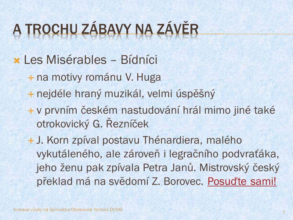  Les Misérables – Bídníci  na motivy románu V. Huga  nejdéle hraný muzikál, velmi úspěšný  v prvním českém nastudování hrál mimo jiné také otrokov