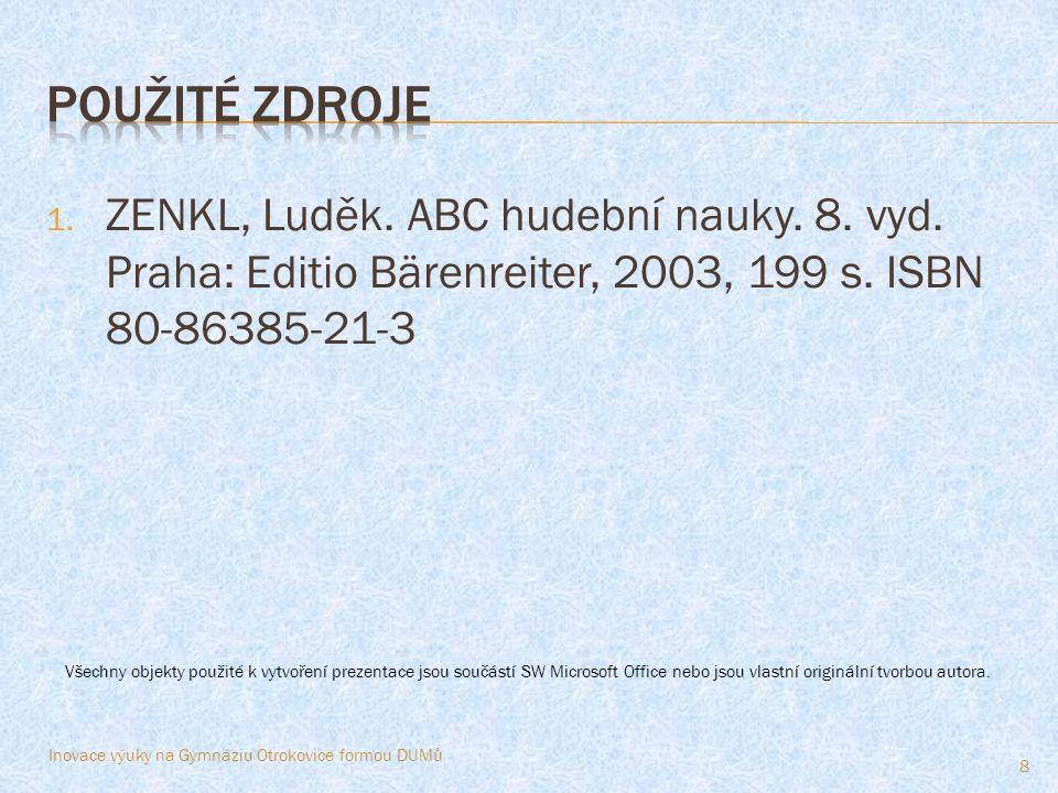 1. ZENKL, Luděk. ABC hudební nauky. 8. vyd. Praha: Editio Bärenreiter, 2003, 199 s. ISBN 80-86385-21-3 8 Všechny objekty použité k vytvoření prezentac