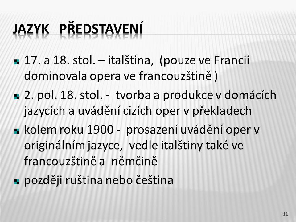 17. a 18. stol. – italština, (pouze ve Francii dominovala opera ve francouzštině ) 2. pol. 18. stol. - tvorba a produkce v domácích jazycích a uvádění