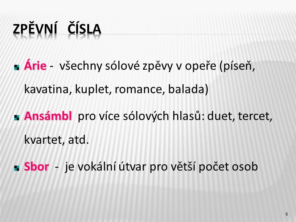 Árie Árie - všechny sólové zpěvy v opeře (píseň, kavatina, kuplet, romance, balada) Ansámbl Ansámbl pro více sólových hlasů: duet, tercet, kvartet, atd.