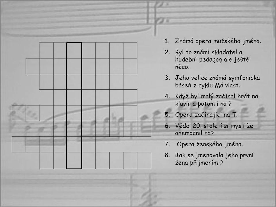 1.Známá opera mužského jména.2.Byl to známí skladatel a hudební pedagog ale ještě něco.