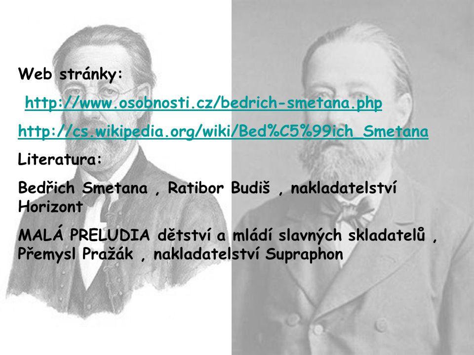 Web stránky: http://www.osobnosti.cz/bedrich-smetana.php http://cs.wikipedia.org/wiki/Bed%C5%99ich_Smetana Literatura: Bedřich Smetana, Ratibor Budiš, nakladatelství Horizont MALÁ PRELUDIA dětství a mládí slavných skladatelů, Přemysl Pražák, nakladatelství Supraphon