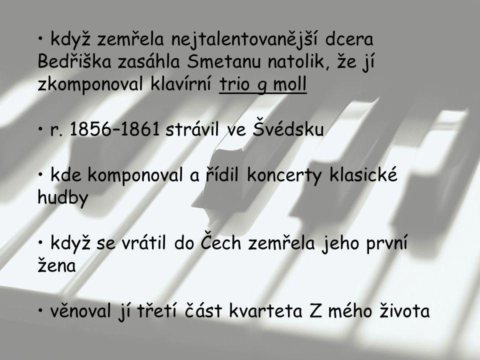 když zemřela nejtalentovanější dcera Bedřiška zasáhla Smetanu natolik, že jí zkomponoval klavírní trio g moll r.