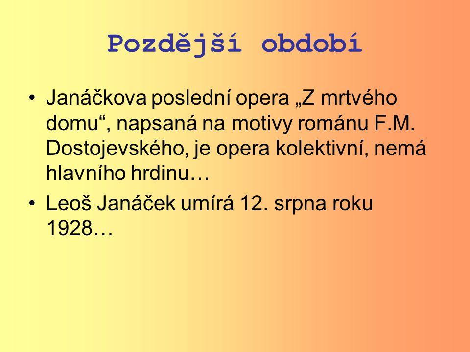 """Pozdější období Janáčkova poslední opera """"Z mrtvého domu , napsaná na motivy románu F.M."""
