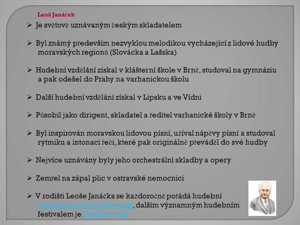  Je sv ě tov ě uznávaným č eským skladatelem  Byl známý p ř edevším nezvyklou melodikou vycházející z lidové hudby moravských region ů (Slovácka a L