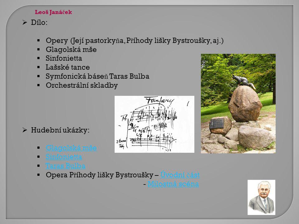  Dílo:  Opery (Její pastorky ň a, P ř íhody lišky Bystroušky, aj.)  Glagolská mše  Sinfonietta  Lašské tance  Symfonická báse ň Taras Bulba  Or