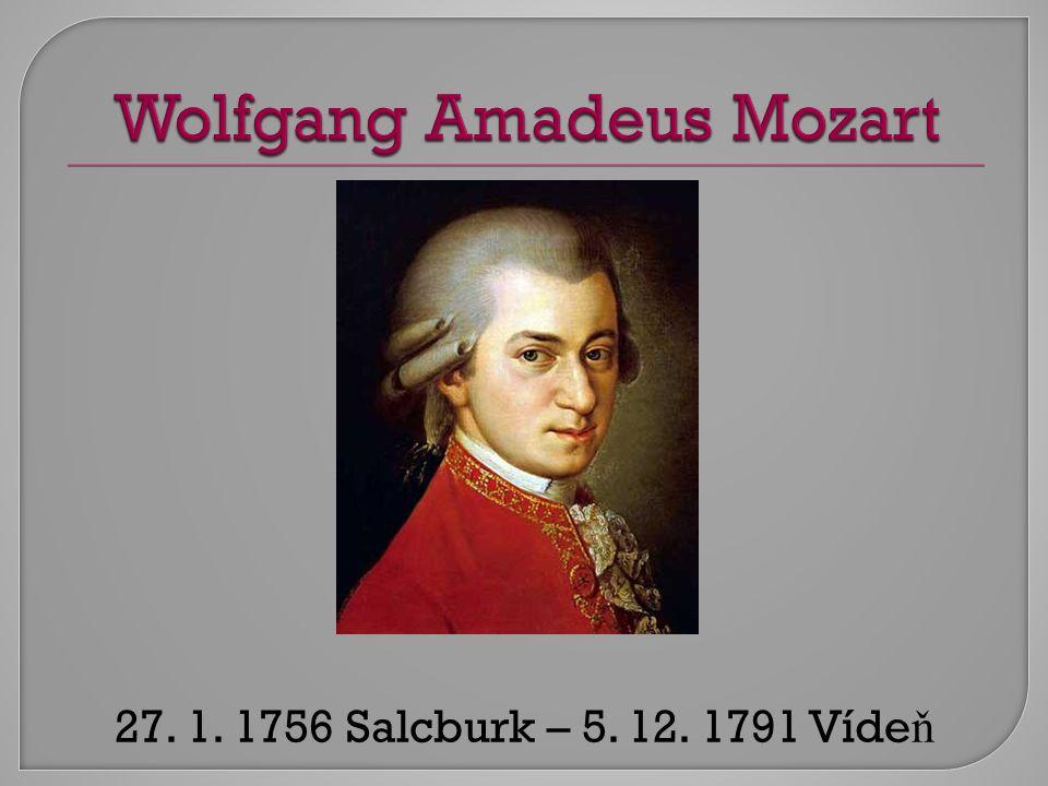 27. 1. 1756 Salcburk – 5. 12. 1791 Víde ň