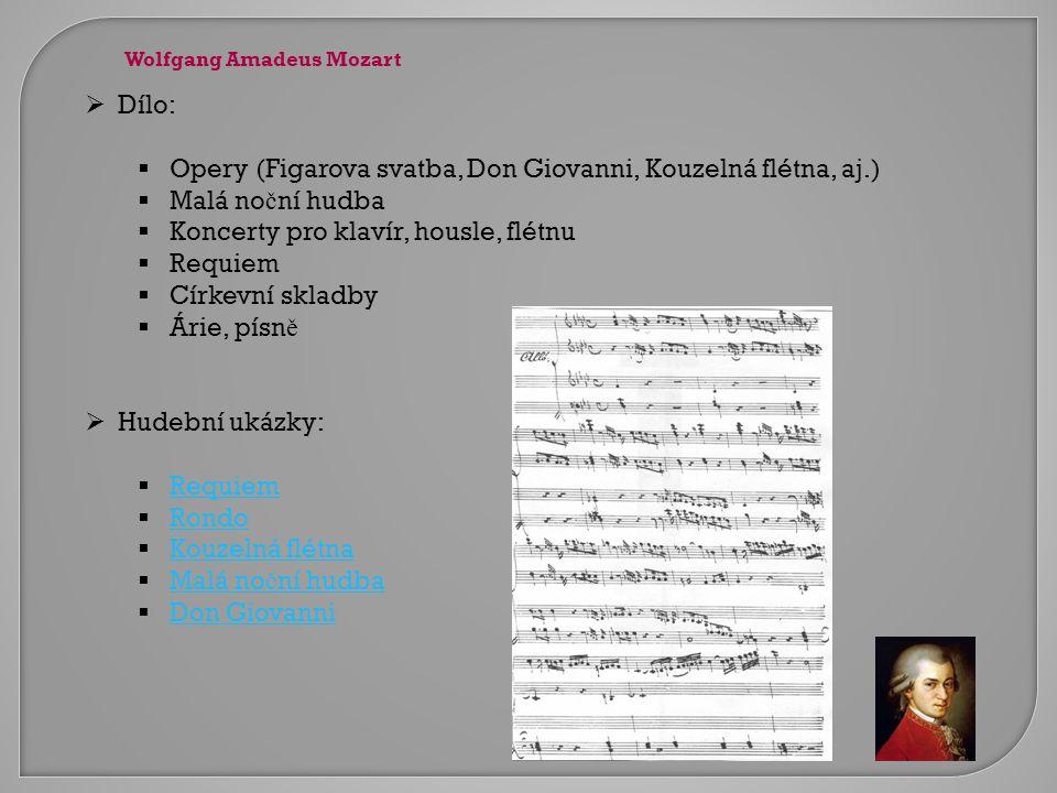  Dílo:  Opery (Figarova svatba, Don Giovanni, Kouzelná flétna, aj.)  Malá no č ní hudba  Koncerty pro klavír, housle, flétnu  Requiem  Církevní