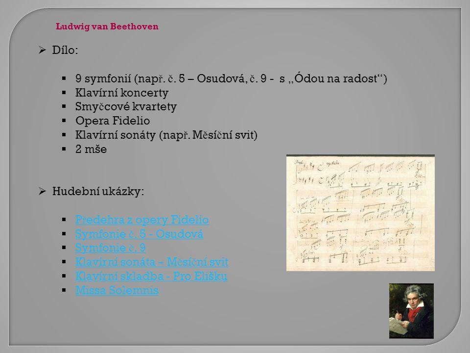 """ Dílo:  9 symfonií (nap ř. č. 5 – Osudová, č. 9 - s """"Ódou na radost"""")  Klavírní koncerty  Smy č cové kvartety  Opera Fidelio  Klavírní sonáty (n"""