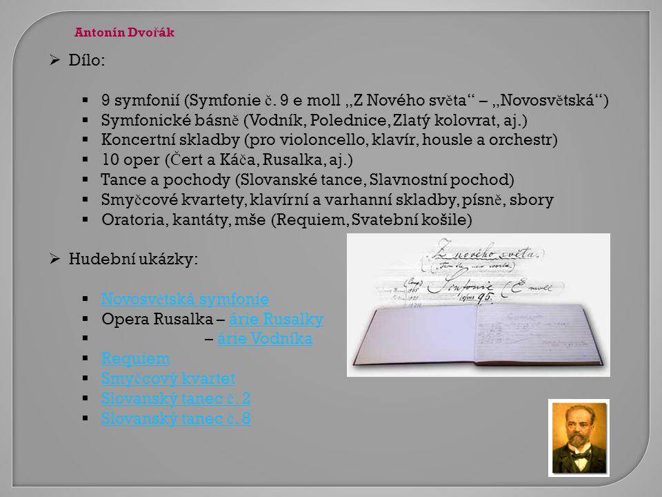 """ Dílo:  9 symfonií (Symfonie č. 9 e moll """"Z Nového sv ě ta"""" – """"Novosv ě tská"""")  Symfonické básn ě (Vodník, Polednice, Zlatý kolovrat, aj.)  Koncer"""