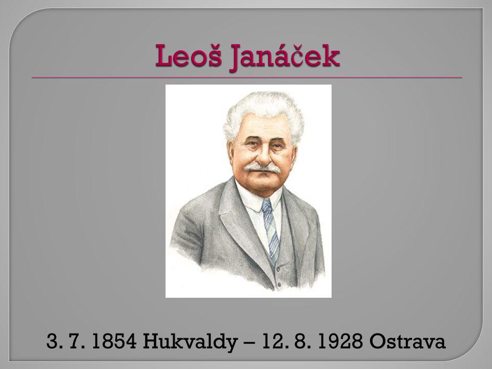 3. 7. 1854 Hukvaldy – 12. 8. 1928 Ostrava