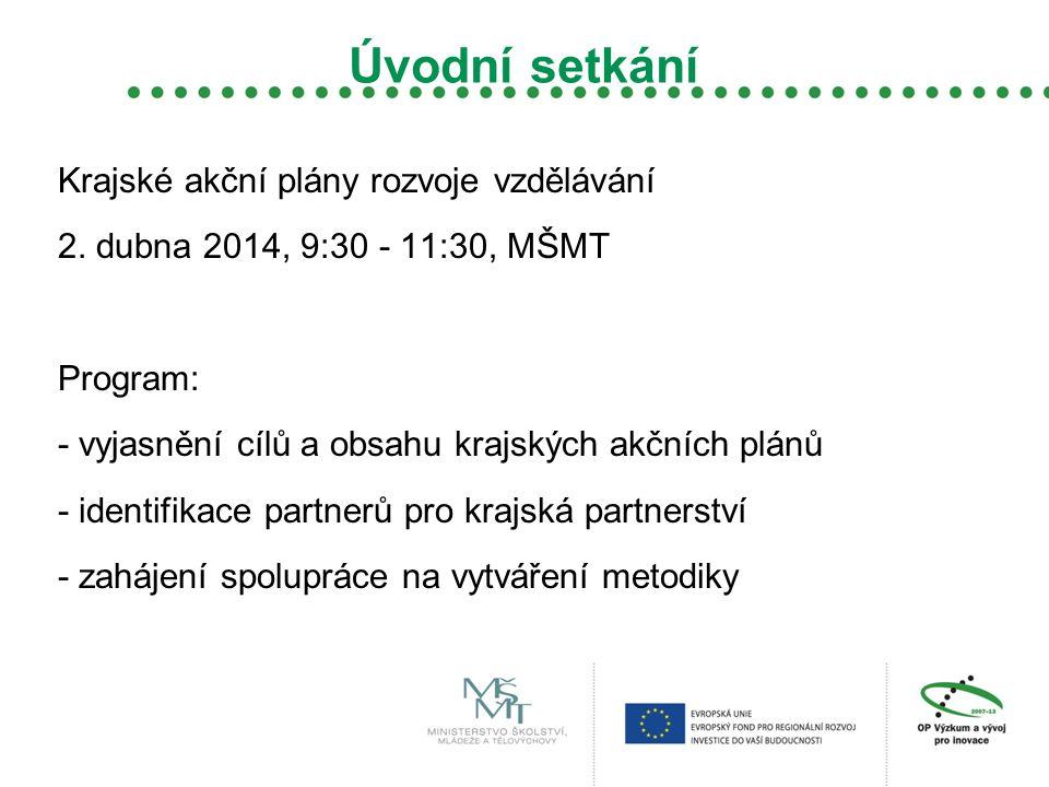 Úvodní setkání Krajské akční plány rozvoje vzdělávání 2. dubna 2014, 9:30 - 11:30, MŠMT Program: - vyjasnění cílů a obsahu krajských akčních plánů - i