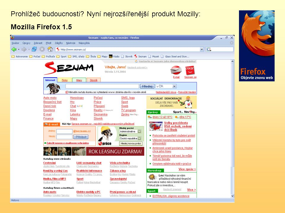 Prohlížeč budoucnosti Nyní nejrozšířenější produkt Mozilly: Mozilla Firefox 1.5