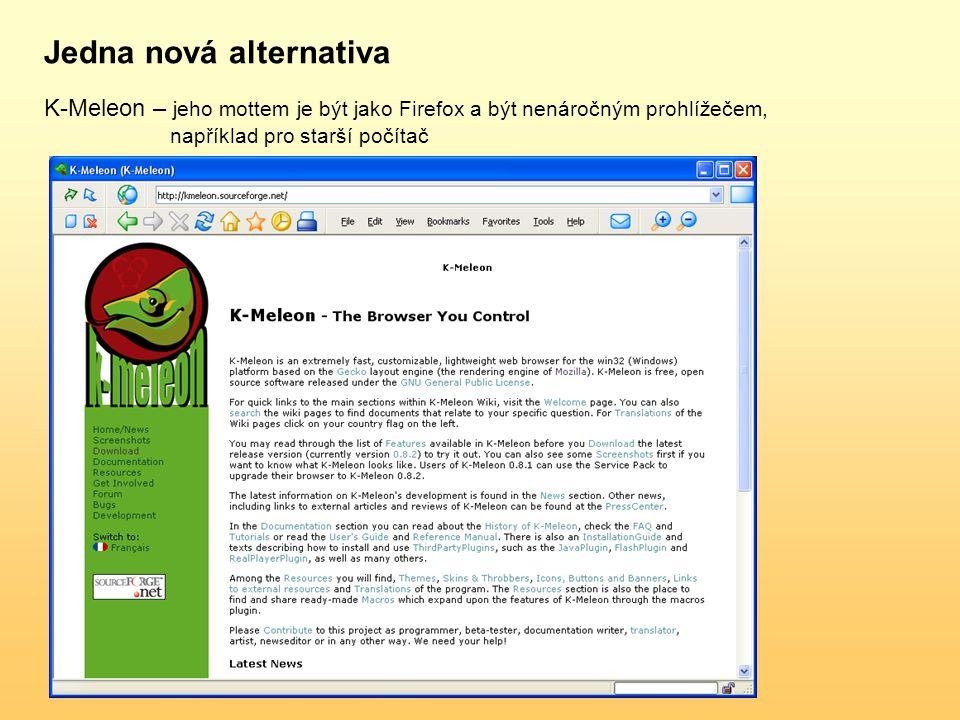Jedna nová alternativa K-Meleon – jeho mottem je být jako Firefox a být nenáročným prohlížečem, například pro starší počítač