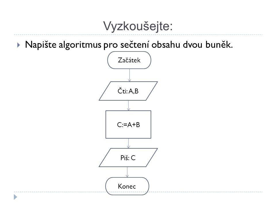 Vyzkoušejte:  Napište algoritmus pro sečtení obsahu dvou buněk. Začátek Čti: A,B Piš: C C:=A+B Konec