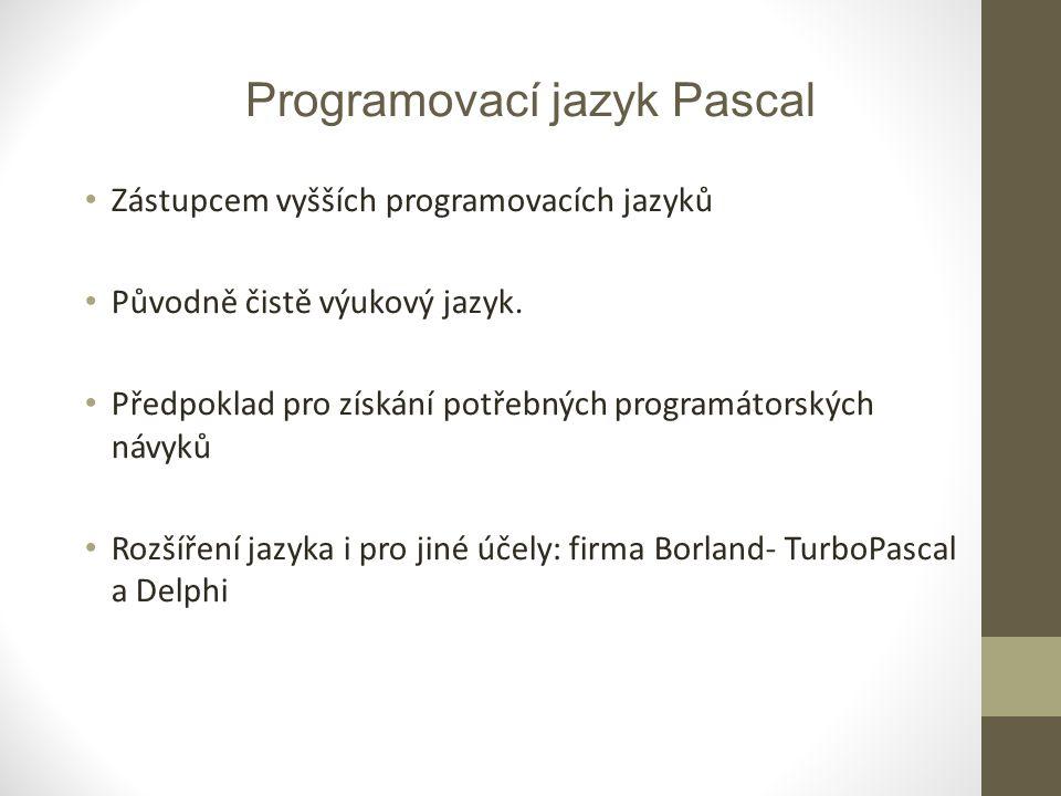 Programovací jazyk Pascal Zástupcem vyšších programovacích jazyků Původně čistě výukový jazyk. Předpoklad pro získání potřebných programátorských návy