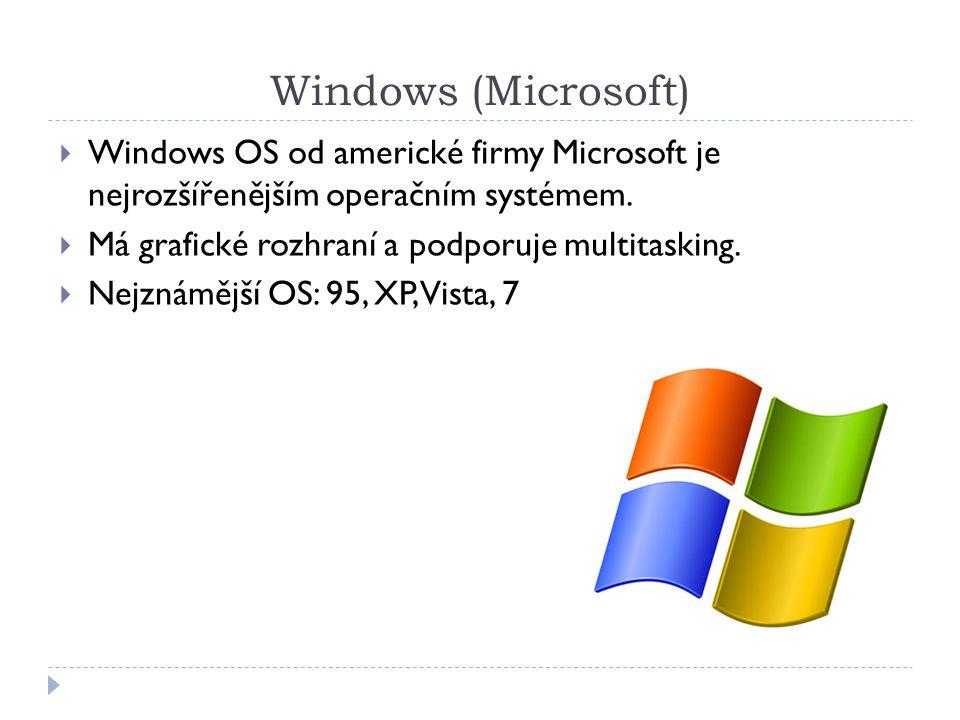 Windows (Microsoft)  Windows OS od americké firmy Microsoft je nejrozšířenějším operačním systémem.  Má grafické rozhraní a podporuje multitasking.