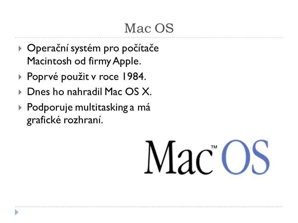 Mac OS  Operační systém pro počítače Macintosh od firmy Apple.  Poprvé použit v roce 1984.  Dnes ho nahradil Mac OS X.  Podporuje multitasking a m