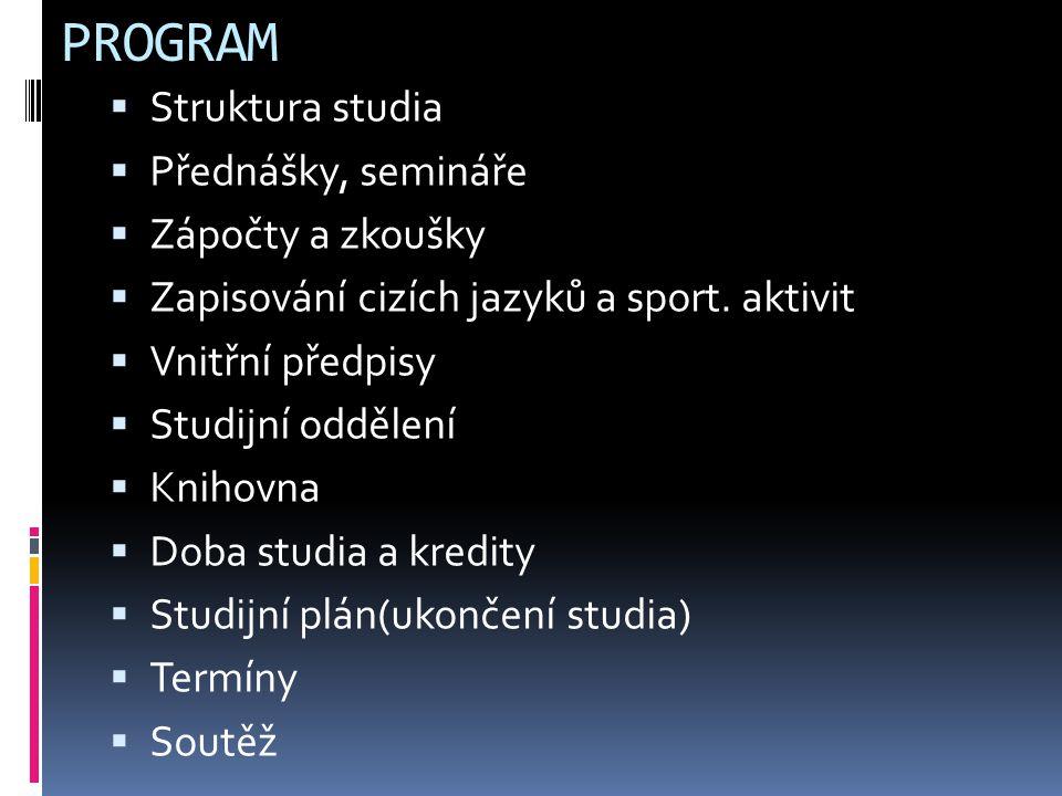 PROGRAM  Struktura studia  Přednášky, semináře  Zápočty a zkoušky  Zapisování cizích jazyků a sport.