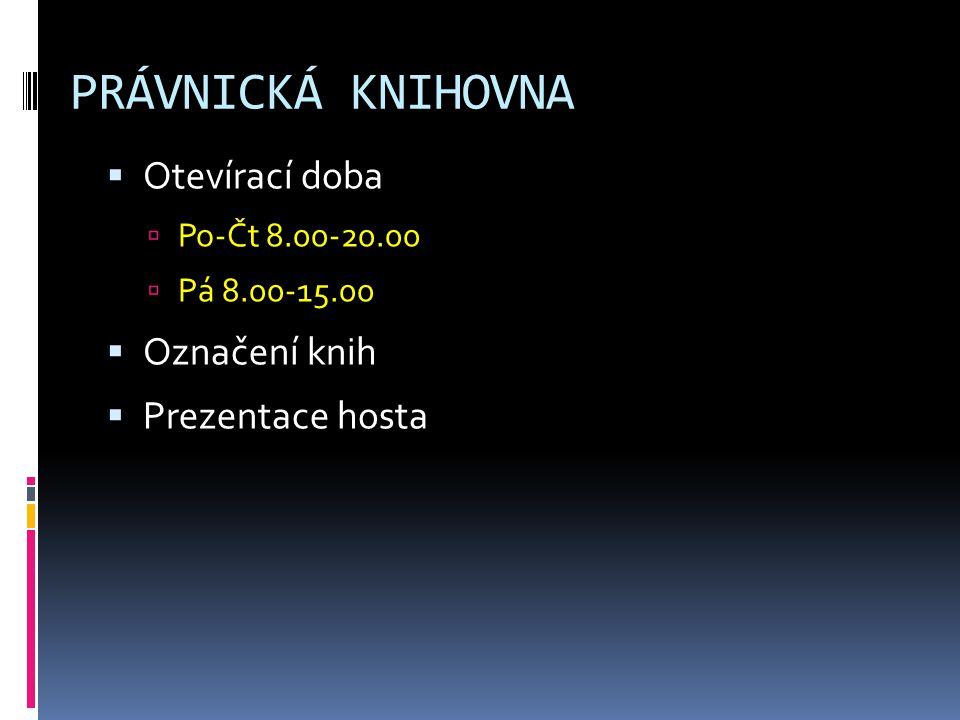 PRÁVNICKÁ KNIHOVNA  Otevírací doba  Po-Čt 8.00-20.00  Pá 8.00-15.00  Označení knih  Prezentace hosta