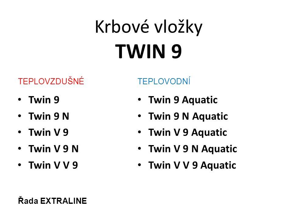Krbové vložky TWIN 9 Twin 9 Twin 9 N Twin V 9 Twin V 9 N Twin V V 9 Twin 9 Aquatic Twin 9 N Aquatic Twin V 9 Aquatic Twin V 9 N Aquatic Twin V V 9 Aquatic TEPLOVZDUŠNÉTEPLOVODNÍ Řada EXTRALINE