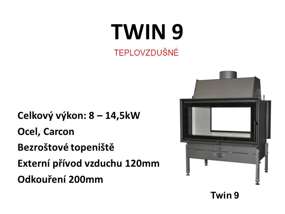 TWIN 9 Celkový výkon: 8 – 14,5kW Ocel, Carcon Bezroštové topeniště Externí přívod vzduchu 120mm Odkouření 200mm TEPLOVZDUŠNÉ Twin 9