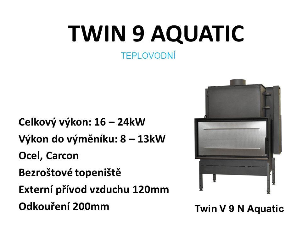 TWIN 9 AQUATIC Celkový výkon: 16 – 24kW Výkon do výměníku: 8 – 13kW Ocel, Carcon Bezroštové topeniště Externí přívod vzduchu 120mm Odkouření 200mm TEPLOVODNÍ Twin V 9 N Aquatic