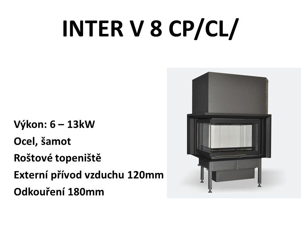 INTER V 8 CP/CL/ Výkon: 6 – 13kW Ocel, šamot Roštové topeniště Externí přívod vzduchu 120mm Odkouření 180mm
