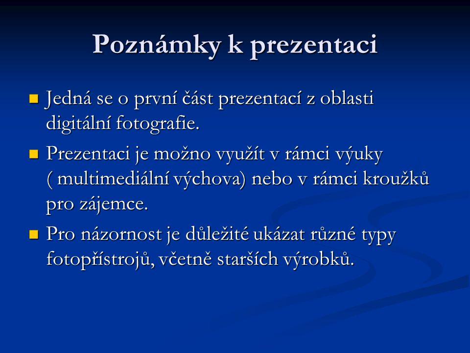 Poznámky k prezentaci Jedná se o první část prezentací z oblasti digitální fotografie.