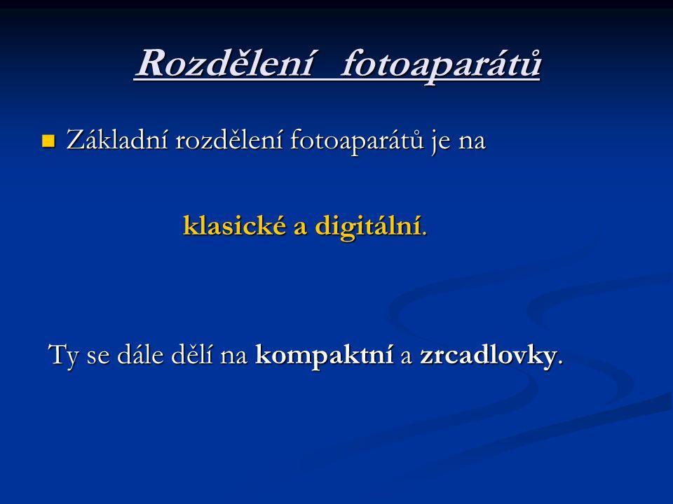 Rozdělení fotoaparátů Základní rozdělení fotoaparátů je na Základní rozdělení fotoaparátů je na klasické a digitální.