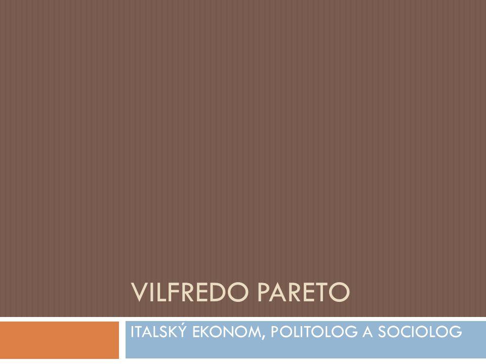 VILFREDO PARETO ITALSKÝ EKONOM, POLITOLOG A SOCIOLOG