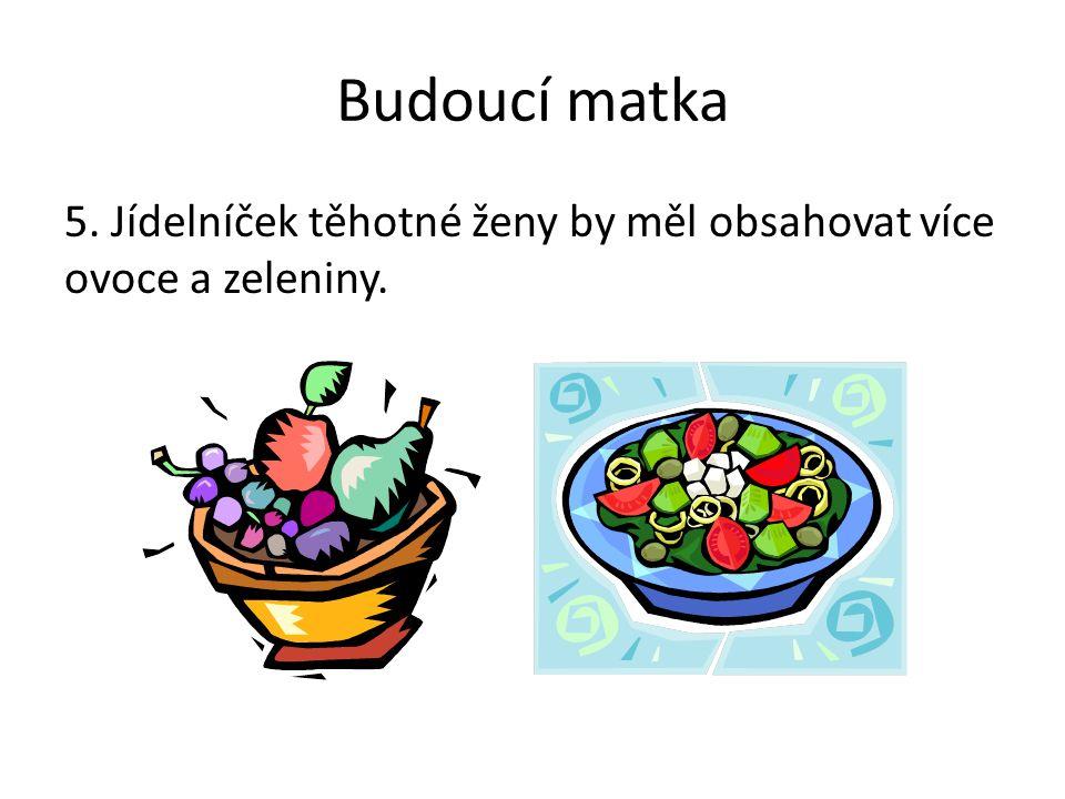 Budoucí matka 5. Jídelníček těhotné ženy by měl obsahovat více ovoce a zeleniny.