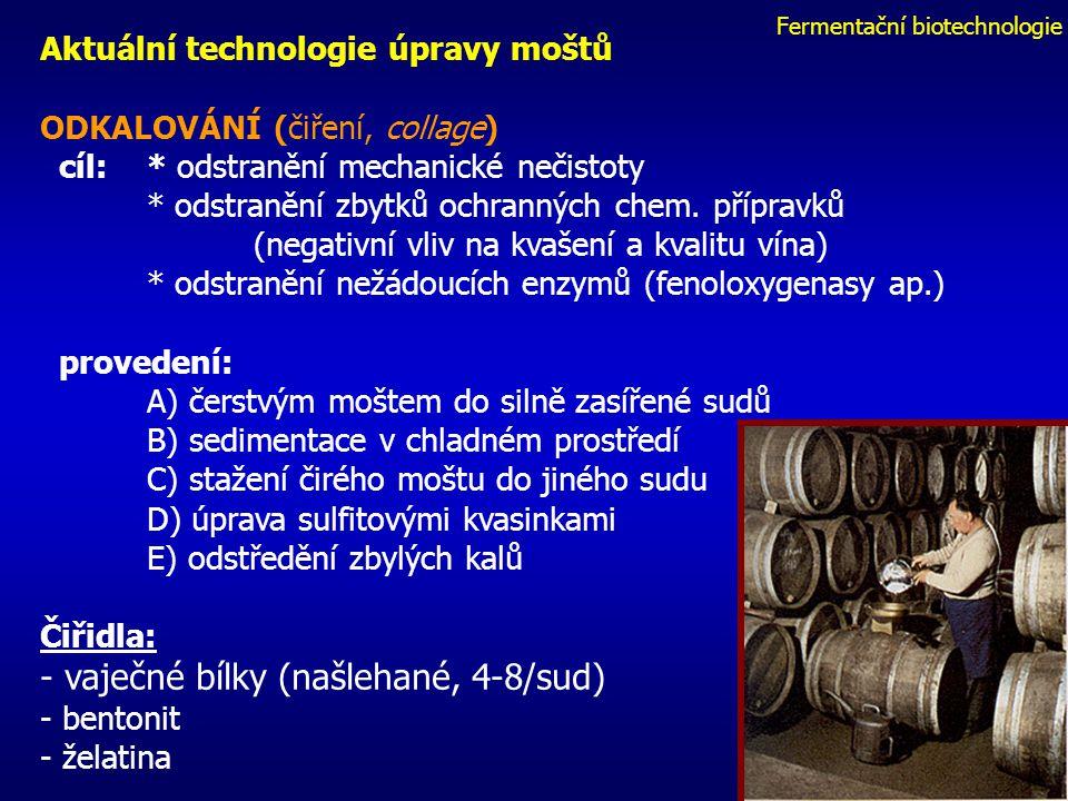 Fermentační biotechnologie Aktuální technologie úpravy moštů ODKALOVÁNÍ (čiření, collage) cíl:* odstranění mechanické nečistoty * odstranění zbytků ochranných chem.