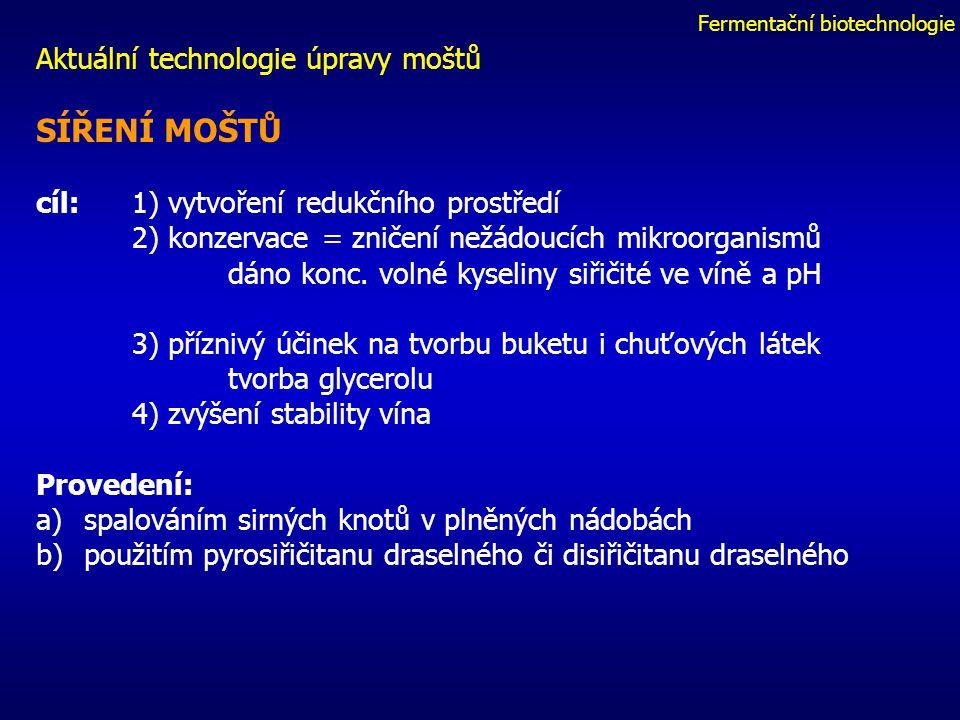 Fermentační biotechnologie Aktuální technologie úpravy moštů SÍŘENÍ MOŠTŮ cíl: 1) vytvoření redukčního prostředí 2) konzervace = zničení nežádoucích mikroorganismů dáno konc.