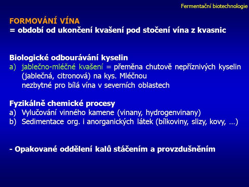 Fermentační biotechnologie FORMOVÁNÍ VÍNA = období od ukončení kvašení pod stočení vína z kvasnic Biologické odbourávání kyselin a)jablečno-mléčné kvašení = přeměna chutově nepříznivých kyselin (jablečná, citronová) na kys.