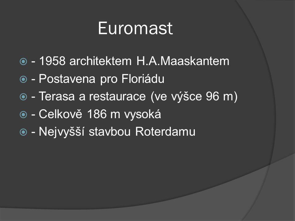 Euromast  - 1958 architektem H.A.Maaskantem  - Postavena pro Floriádu  - Terasa a restaurace (ve výšce 96 m)  - Celkově 186 m vysoká  - Nejvyšší stavbou Roterdamu