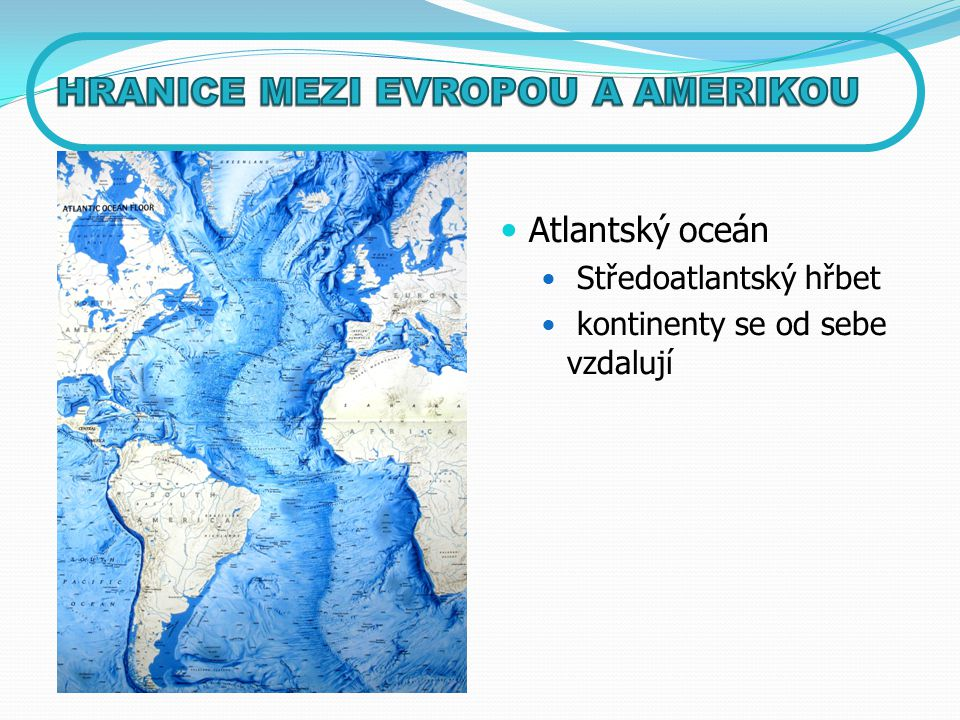 Atlantský oceán Středoatlantský hřbet kontinenty se od sebe vzdalují