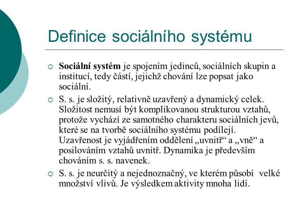 Definice sociálního systému  Sociální systém je spojením jedinců, sociálních skupin a institucí, tedy částí, jejichž chování lze popsat jako sociální.