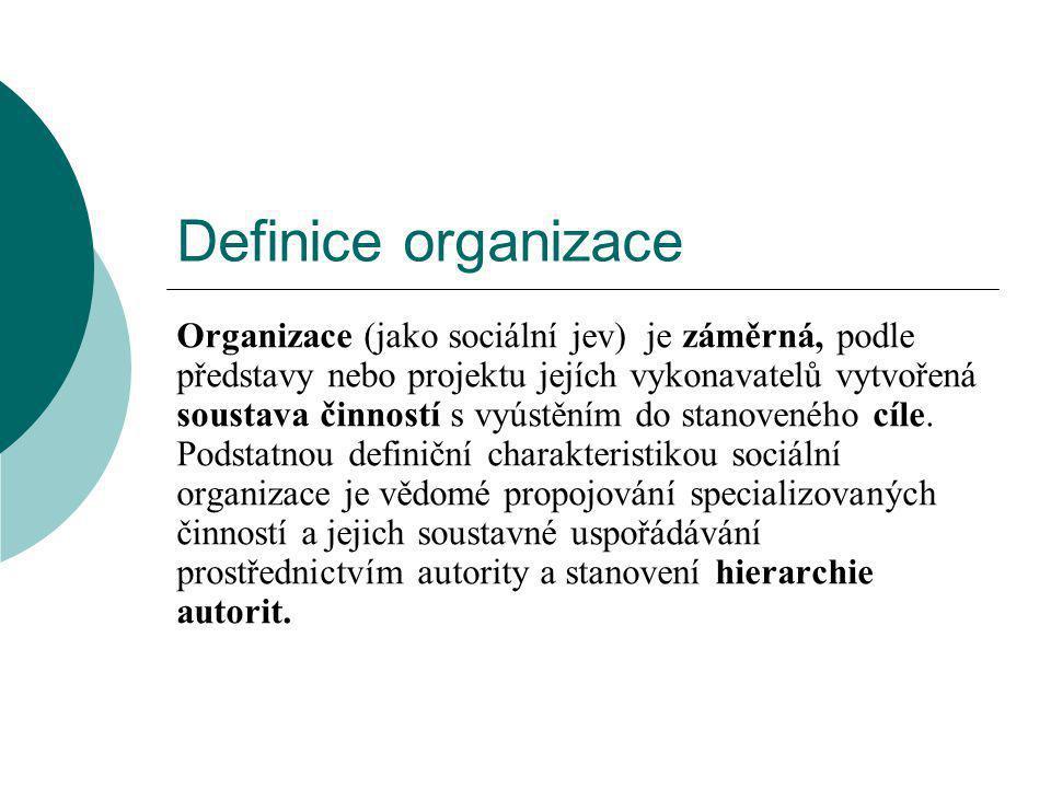 Definice organizace Organizace (jako sociální jev) je záměrná, podle představy nebo projektu jejích vykonavatelů vytvořená soustava činností s vyústěním do stanoveného cíle.