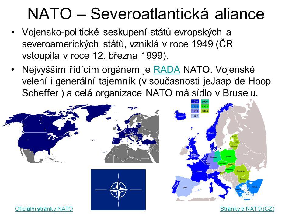 NATO – Severoatlantická aliance Vojensko-politické seskupení států evropských a severoamerických států, vzniklá v roce 1949 (ČR vstoupila v roce 12. b