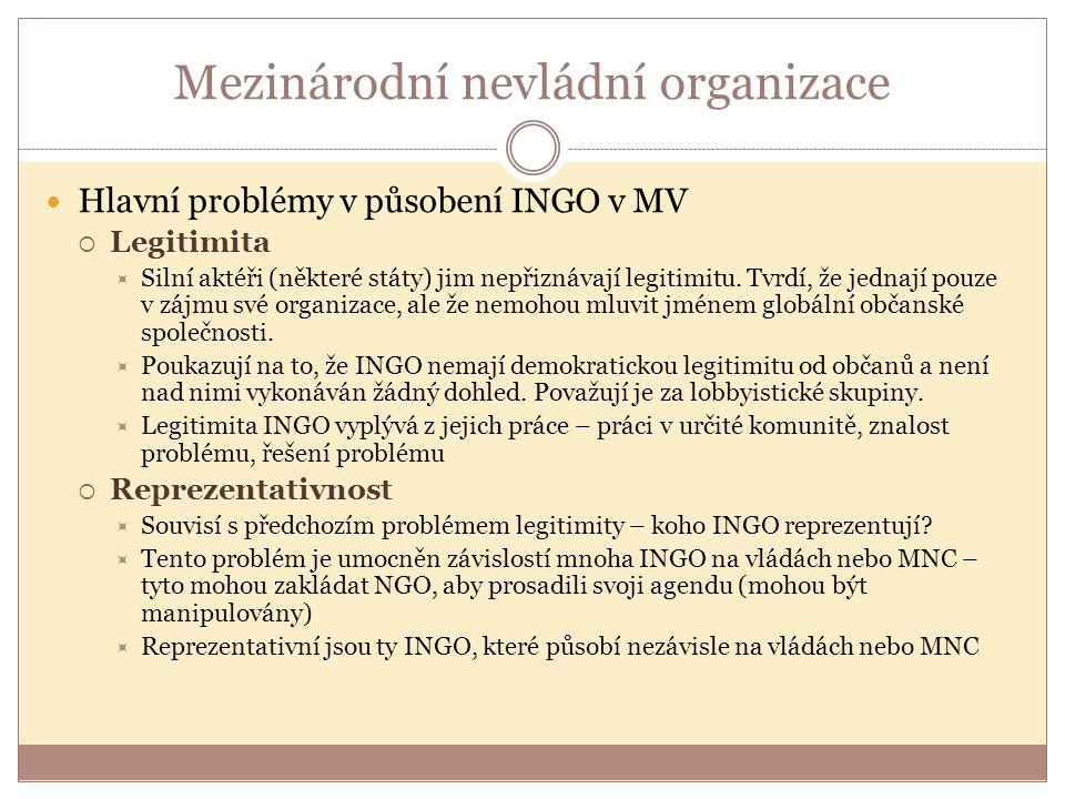 Mezinárodní nevládní organizace Hlavní problémy v působení INGO v MV  Legitimita  Silní aktéři (některé státy) jim nepřiznávají legitimitu. Tvrdí, ž