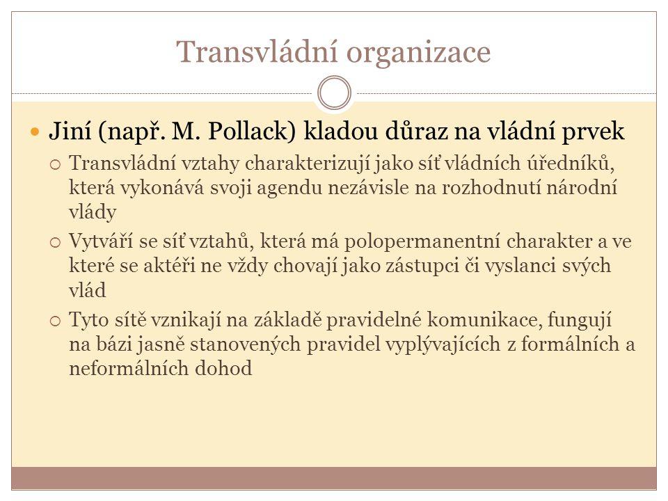 Transvládní organizace Jiní (např. M. Pollack) kladou důraz na vládní prvek  Transvládní vztahy charakterizují jako síť vládních úředníků, která vyko