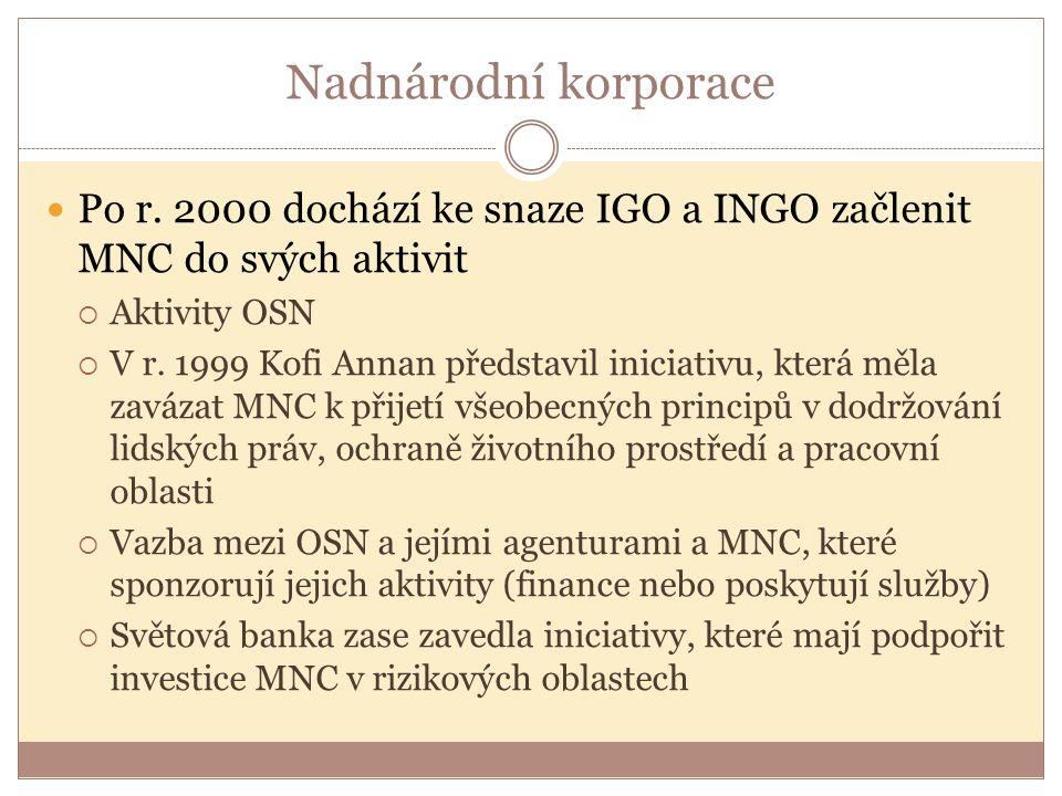 Nadnárodní korporace Po r. 2000 dochází ke snaze IGO a INGO začlenit MNC do svých aktivit  Aktivity OSN  V r. 1999 Kofi Annan představil iniciativu,