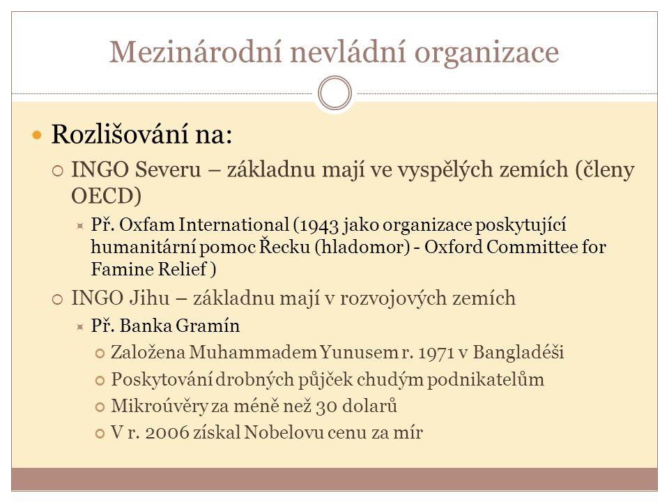 Mezinárodní nevládní organizace Rozlišování na:  INGO Severu – základnu mají ve vyspělých zemích (členy OECD)  Př. Oxfam International (1943 jako or