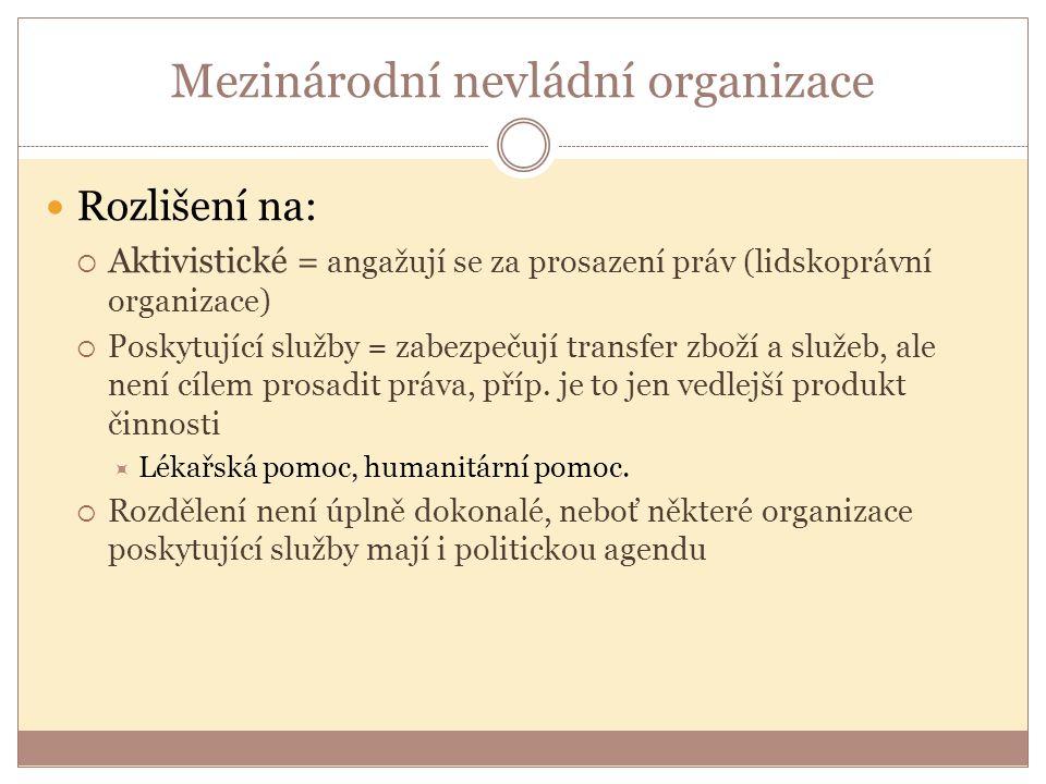 Mezinárodní nevládní organizace Rozlišení na:  Aktivistické = angažují se za prosazení práv (lidskoprávní organizace)  Poskytující služby = zabezpeč