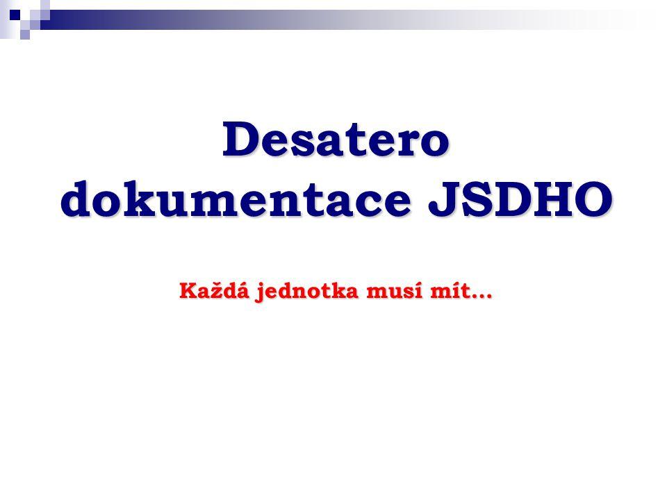 Desatero dokumentace JSDHO Každá jednotka musí mít…