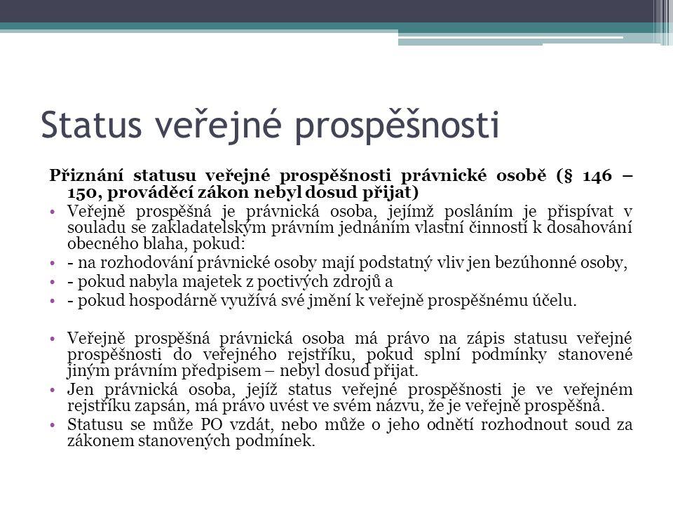 Status veřejné prospěšnosti Přiznání statusu veřejné prospěšnosti právnické osobě (§ 146 – 150, prováděcí zákon nebyl dosud přijat) Veřejně prospěšná