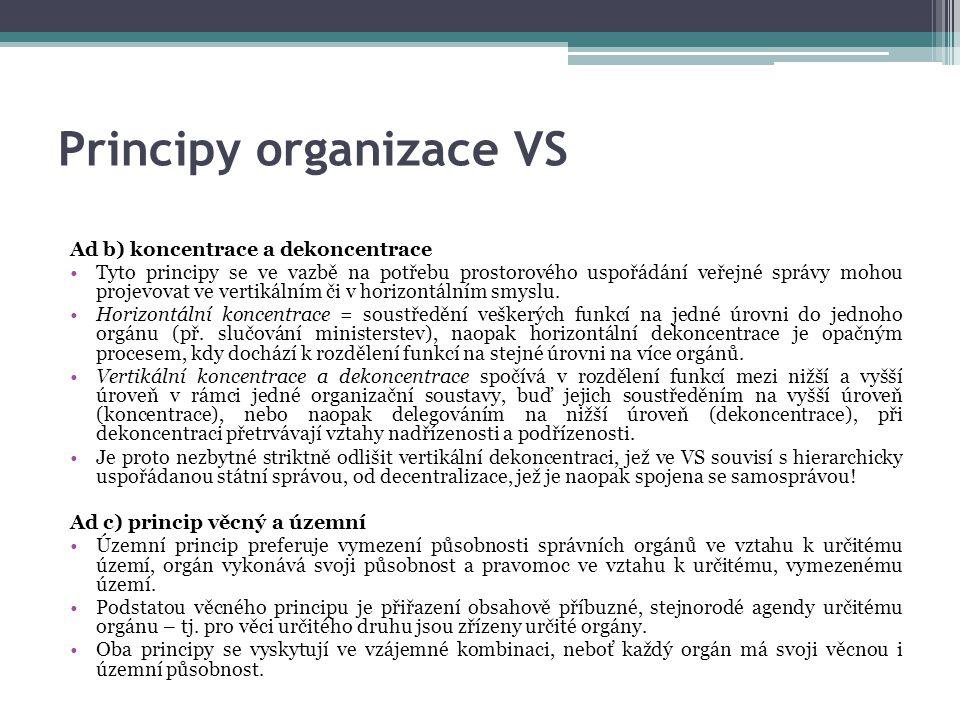 Principy organizace VS Ad b) koncentrace a dekoncentrace Tyto principy se ve vazbě na potřebu prostorového uspořádání veřejné správy mohou projevovat