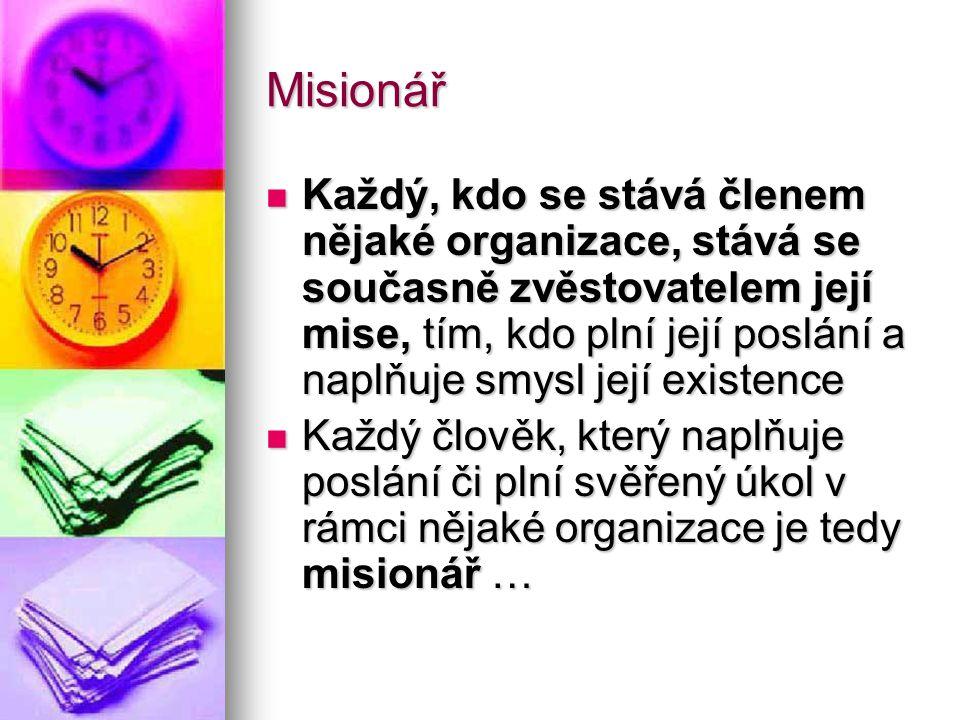 Misionář Každý, kdo se stává členem nějaké organizace, stává se současně zvěstovatelem její mise, tím, kdo plní její poslání a naplňuje smysl její exi